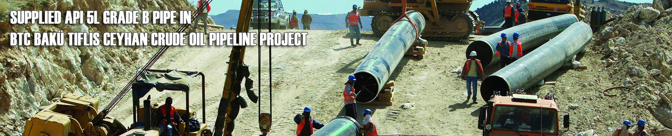 Supplied API 5L Grade B Pipe in BTC Bakü Tiflis Ceyhan Crude Oil Pipeline Project